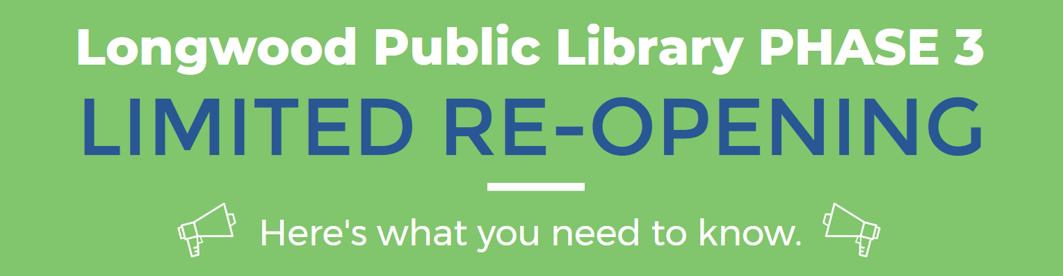 Longwood Public Library Phase 3 Reopening- What You Need to Know