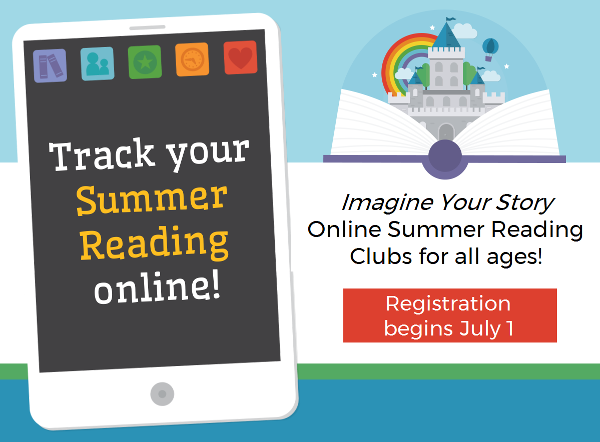 Track Your Summer Reading Online! Imagine Your Story Online Summer Reading Clubs for all ages. Registration begins July 1